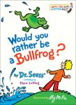 Random House Would You Rather Be a Bullfrog?