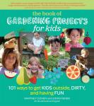 Workman Publishing The Book of Gardening Projects for Kids